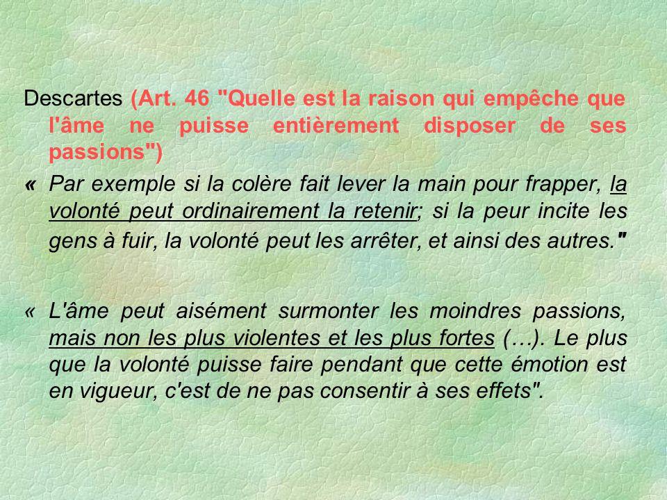 Descartes (Art. 46 Quelle est la raison qui empêche que l âme ne puisse entièrement disposer de ses passions )