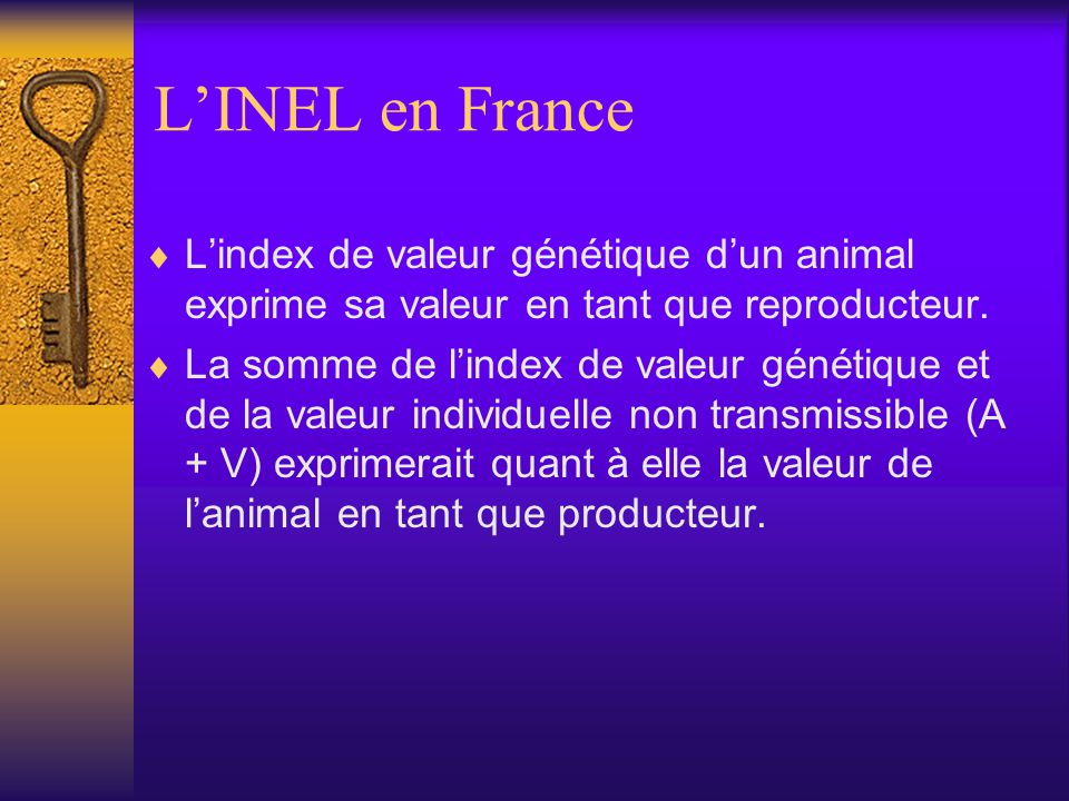 L'INEL en France L'index de valeur génétique d'un animal exprime sa valeur en tant que reproducteur.