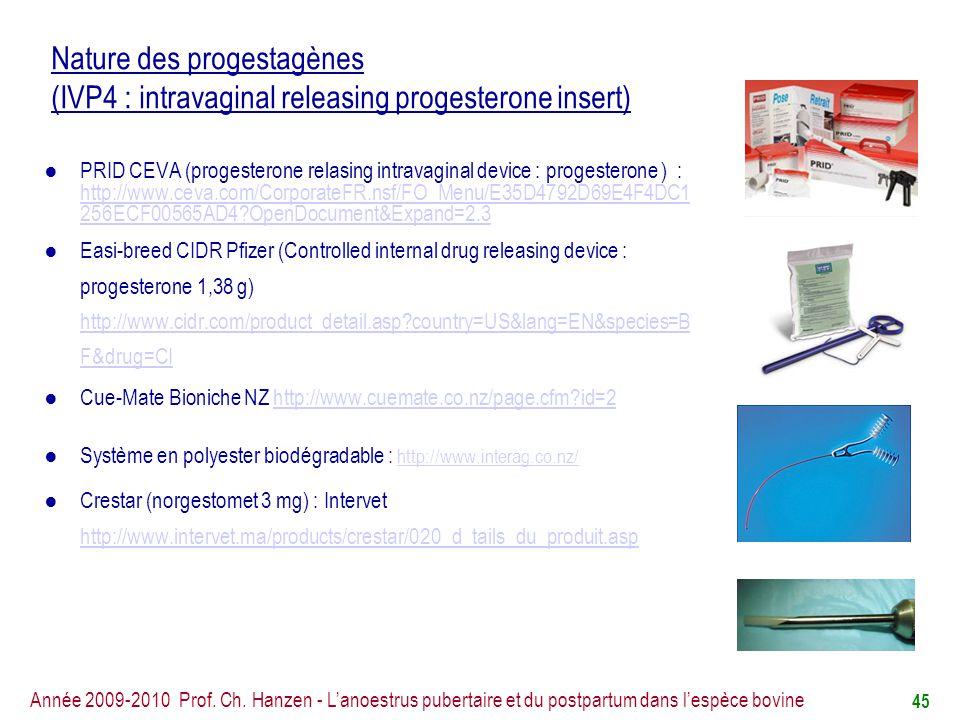 Nature des progestagènes (IVP4 : intravaginal releasing progesterone insert)