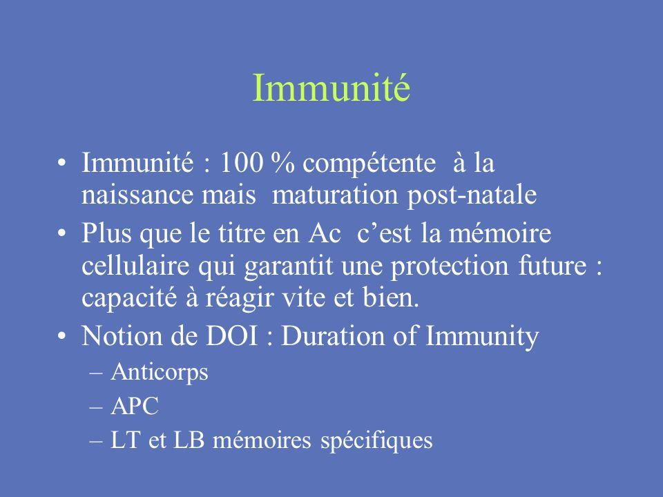 Immunité Immunité : 100 % compétente à la naissance mais maturation post-natale.