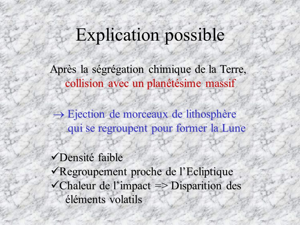 Explication possible Après la ségrégation chimique de la Terre,
