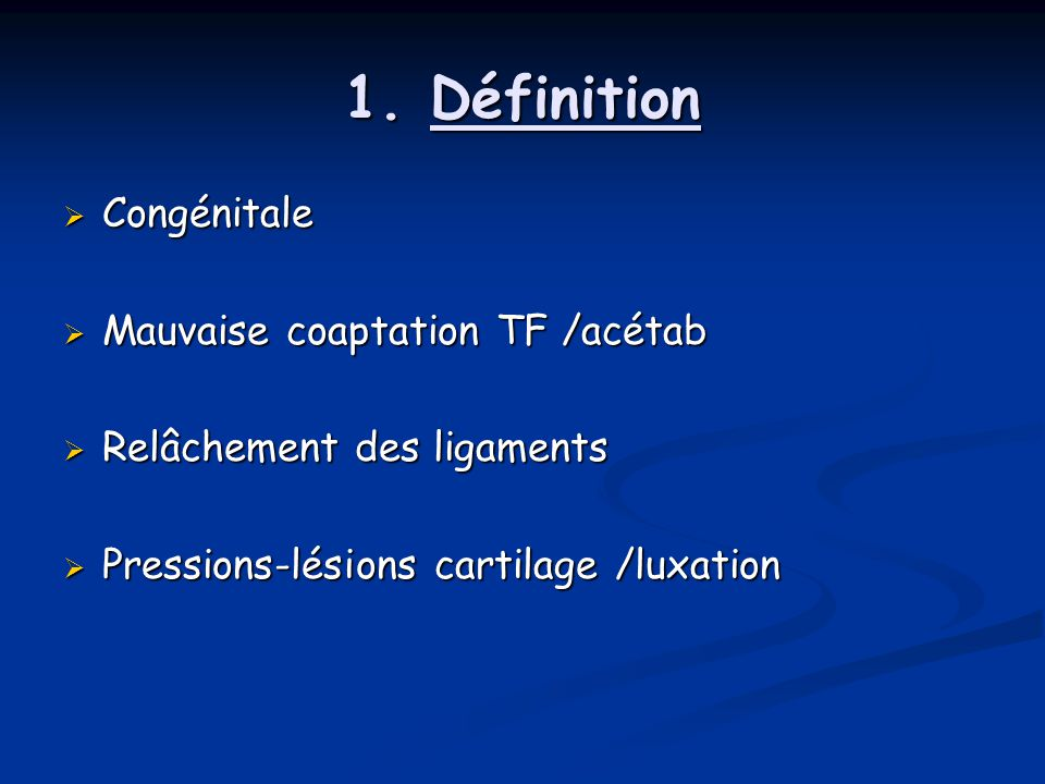 1. Définition Congénitale Mauvaise coaptation TF /acétab