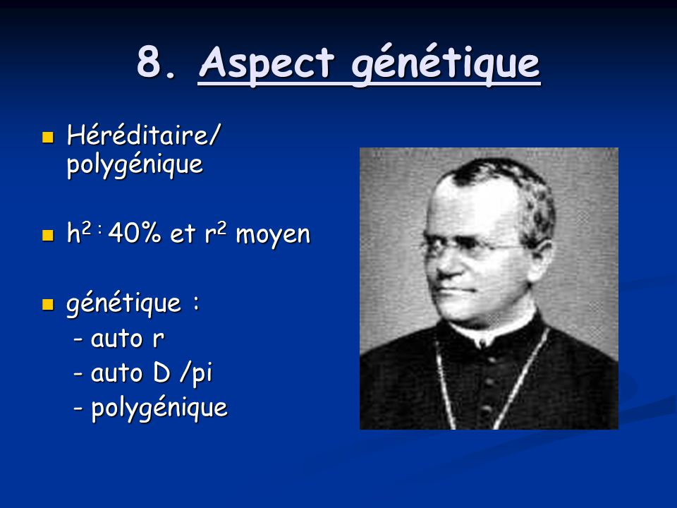 8. Aspect génétique Héréditaire/ polygénique h2 : 40% et r2 moyen