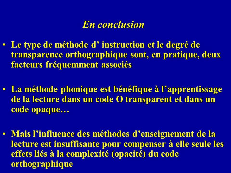 En conclusion Le type de méthode d' instruction et le degré de transparence orthographique sont, en pratique, deux facteurs fréquemment associés.