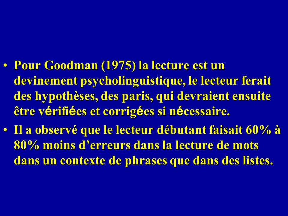 Pour Goodman (1975) la lecture est un devinement psycholinguistique, le lecteur ferait des hypothèses, des paris, qui devraient ensuite être vérifiées et corrigées si nécessaire.