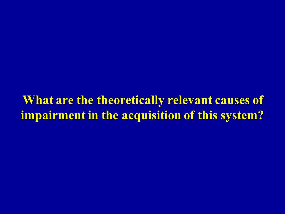 What are the theoretically relevant causes of impairment in the acquisition of this system
