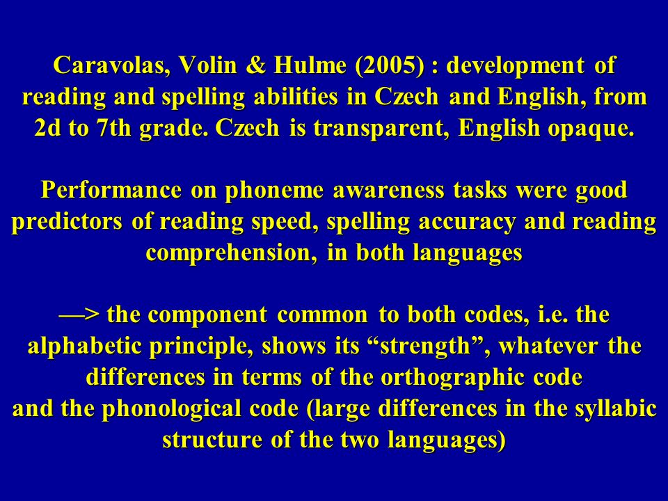 Caravolas, Volin & Hulme (2005) : development of reading and spelling abilities in Czech and English, from 2d to 7th grade.