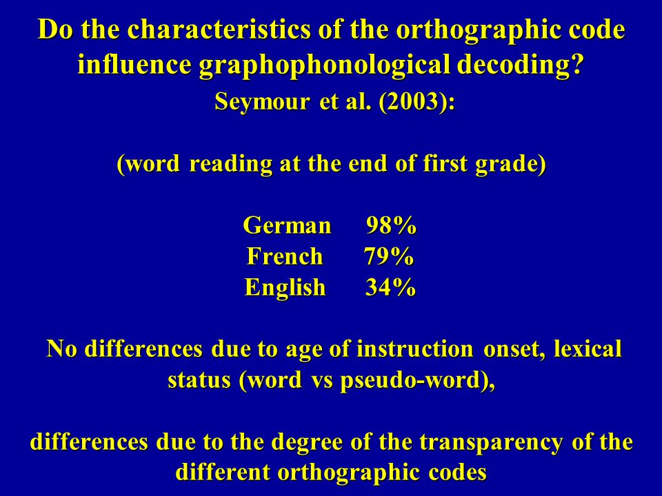 Do the characteristics of the orthographic code influence graphophonological decoding.