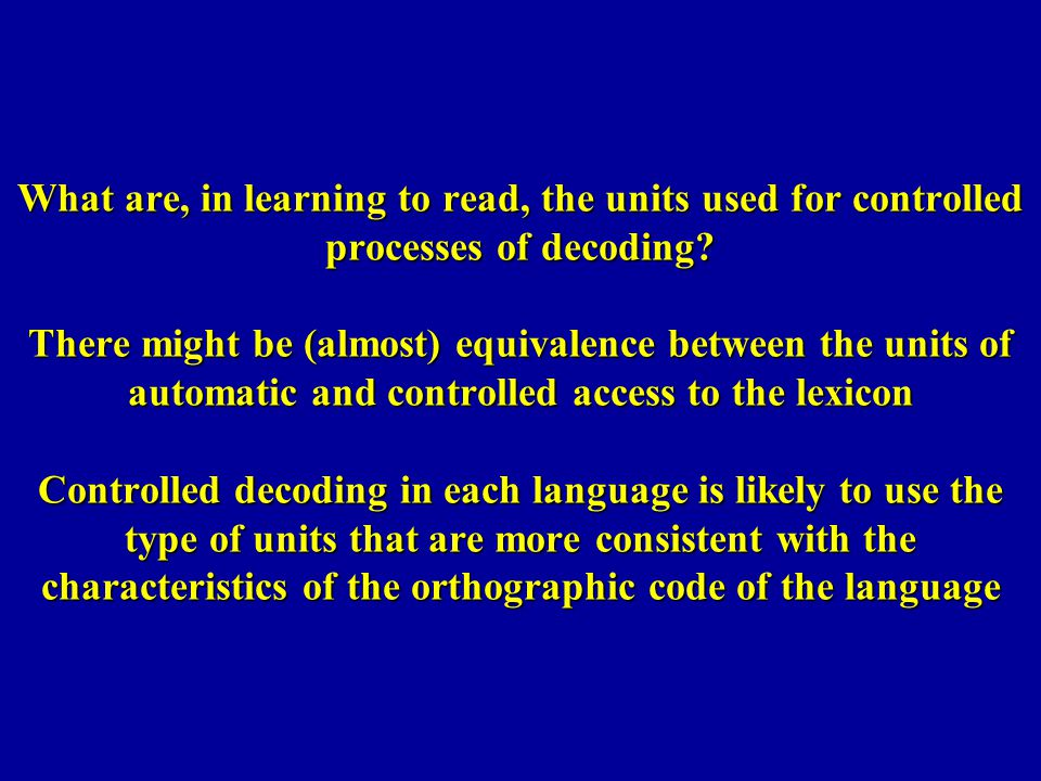 What are, in learning to read, the units used for controlled processes of decoding.