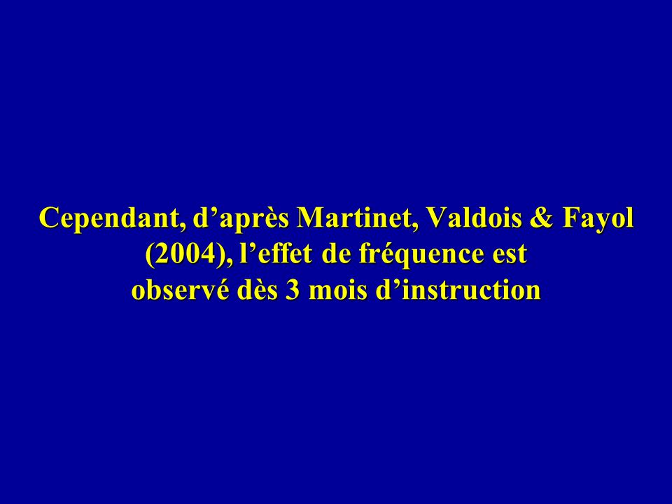 Cependant, d'après Martinet, Valdois & Fayol (2004), l'effet de fréquence est observé dès 3 mois d'instruction