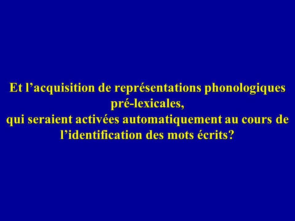 Et l'acquisition de représentations phonologiques pré-lexicales, qui seraient activées automatiquement au cours de l'identification des mots écrits