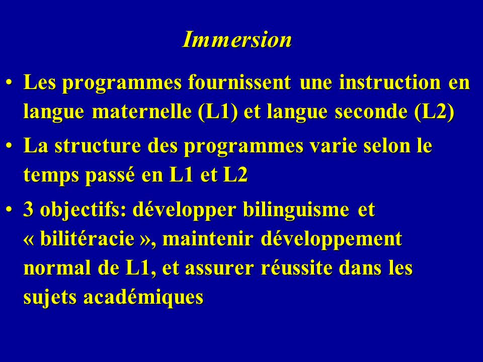 Immersion Les programmes fournissent une instruction en langue maternelle (L1) et langue seconde (L2)