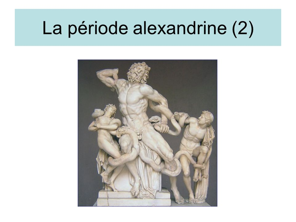 La période alexandrine (2)