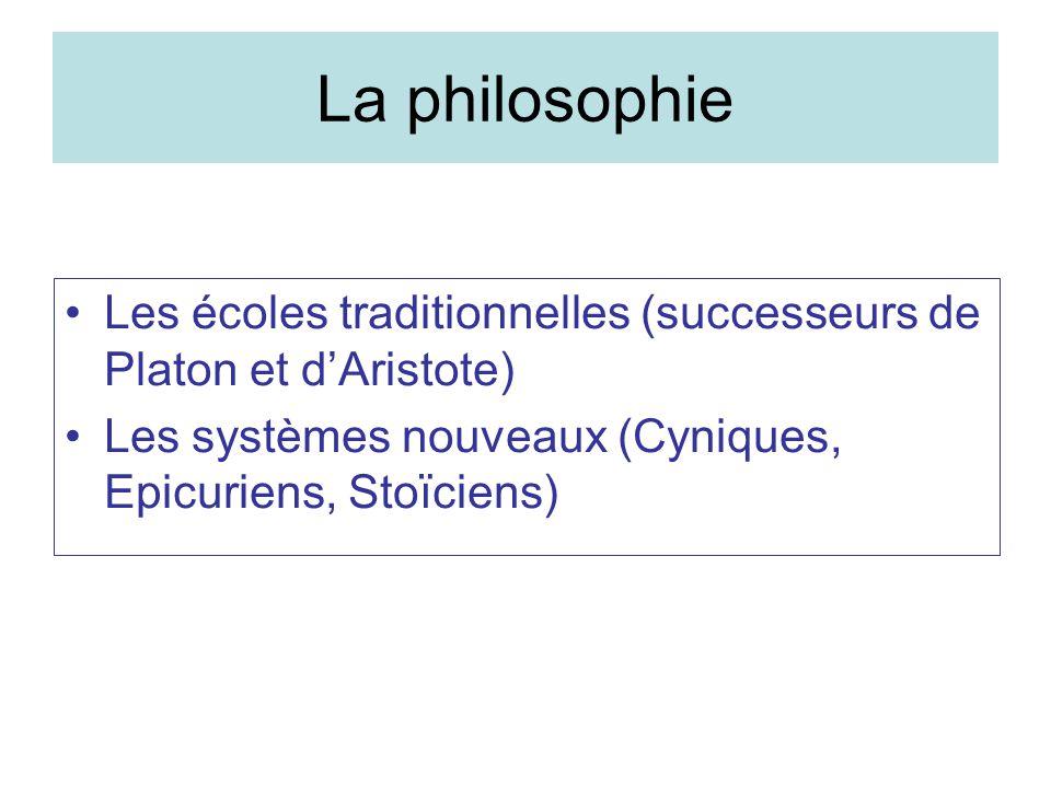 La philosophie Les écoles traditionnelles (successeurs de Platon et d'Aristote) Les systèmes nouveaux (Cyniques, Epicuriens, Stoïciens)