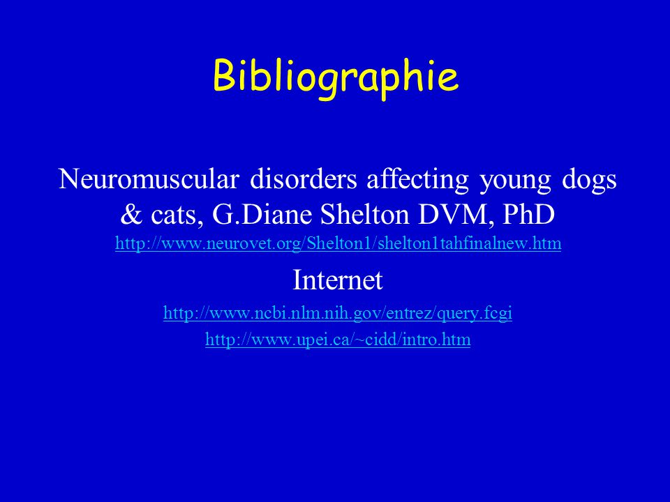 Bibliographie Neuromuscular disorders affecting young dogs & cats, G.Diane Shelton DVM, PhD http://www.neurovet.org/Shelton1/shelton1tahfinalnew.htm.