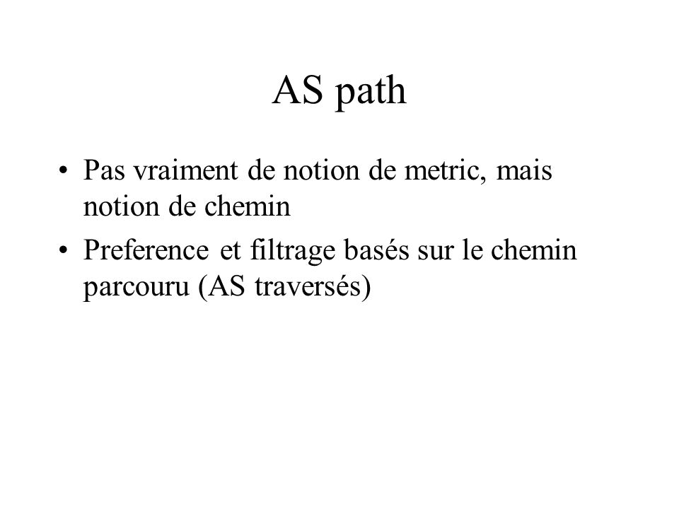 AS path Pas vraiment de notion de metric, mais notion de chemin