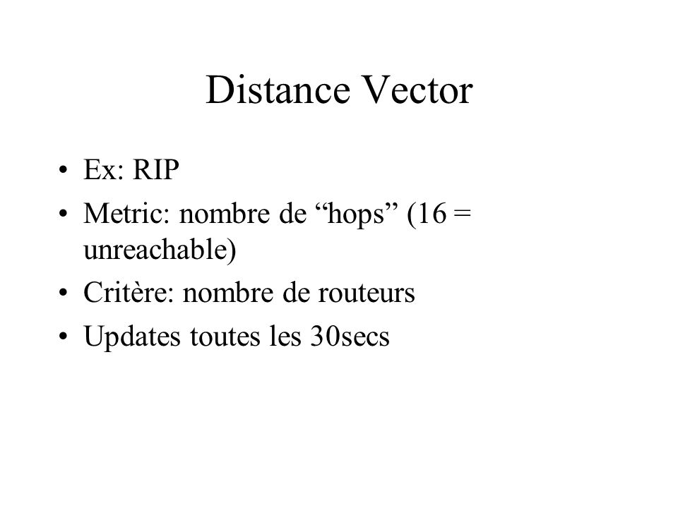 Distance Vector Ex: RIP Metric: nombre de hops (16 = unreachable)