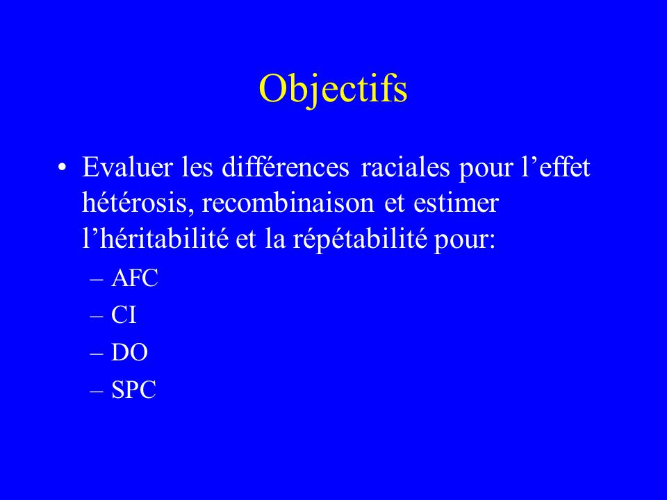 Objectifs Evaluer les différences raciales pour l'effet hétérosis, recombinaison et estimer l'héritabilité et la répétabilité pour: