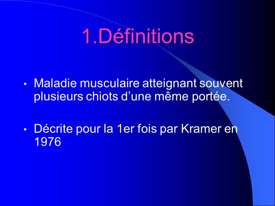 1.Définitions Maladie musculaire atteignant souvent plusieurs chiots d'une même portée.