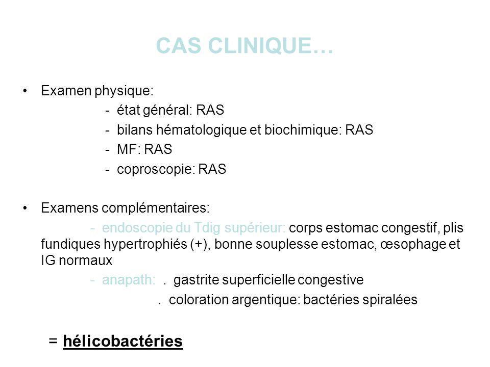 CAS CLINIQUE… Examen physique: - état général: RAS
