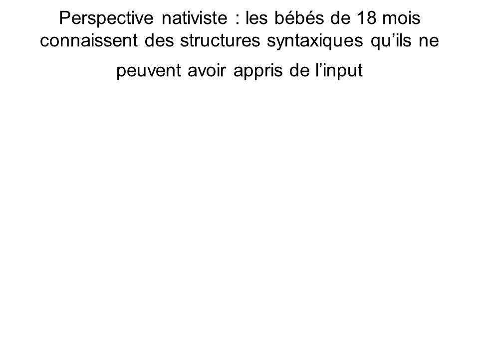 Perspective nativiste : les bébés de 18 mois connaissent des structures syntaxiques qu'ils ne peuvent avoir appris de l'input