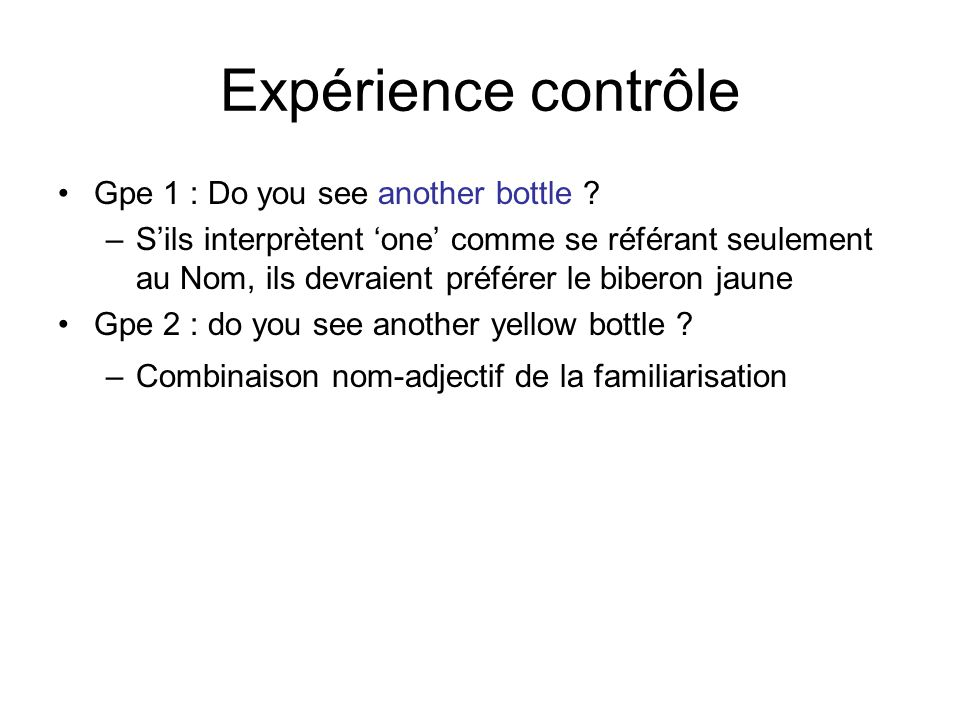 Expérience contrôle Gpe 1 : Do you see another bottle