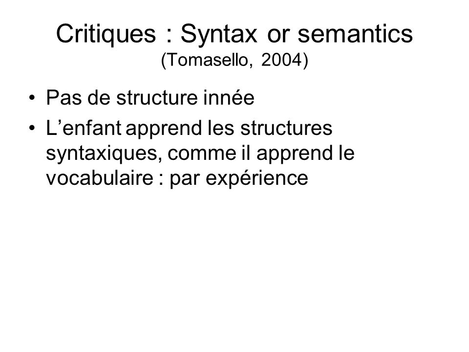 Critiques : Syntax or semantics (Tomasello, 2004)