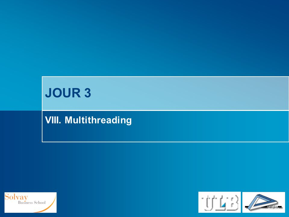 JOUR 3 VIII. Multithreading