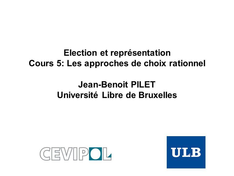 Election et représentation Cours 5: Les approches de choix rationnel Jean-Benoit PILET Université Libre de Bruxelles