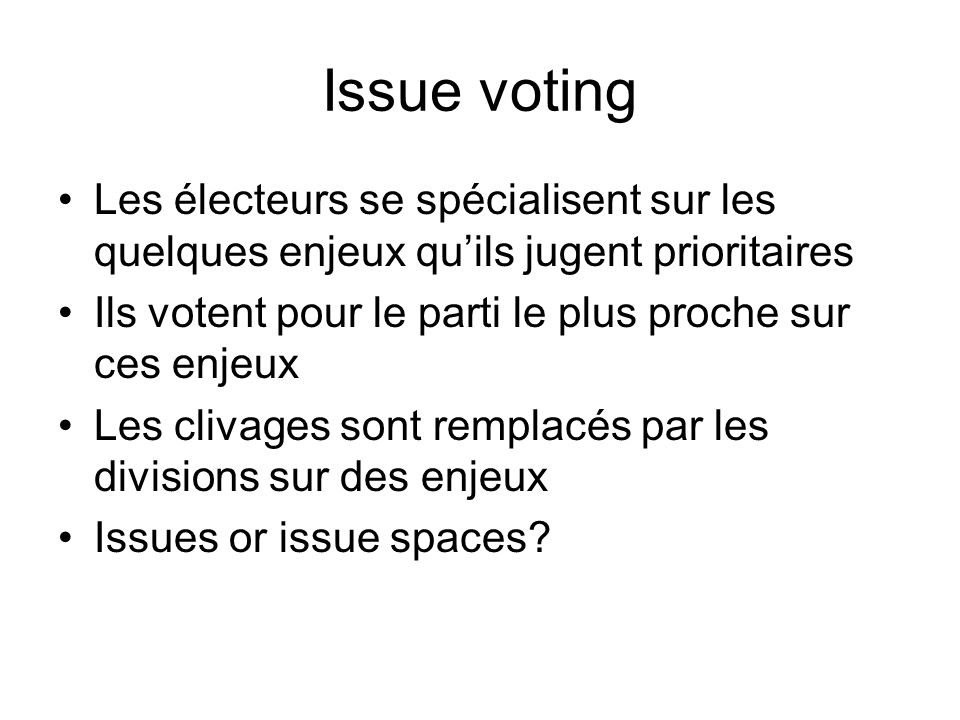 Issue voting Les électeurs se spécialisent sur les quelques enjeux qu'ils jugent prioritaires.