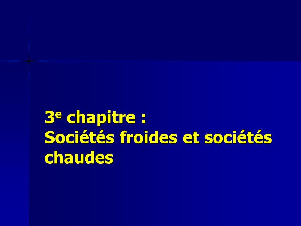 3e chapitre : Sociétés froides et sociétés chaudes
