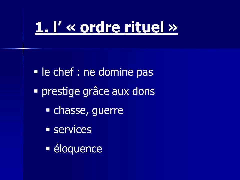 1. l' « ordre rituel » le chef : ne domine pas prestige grâce aux dons