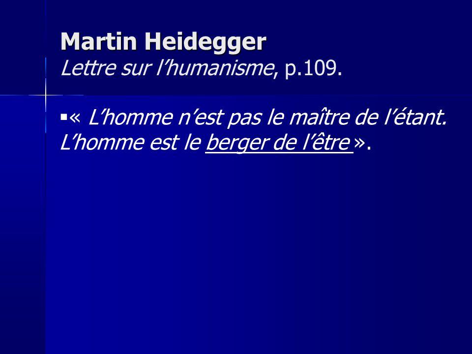 Martin Heidegger Lettre sur l'humanisme, p.109.