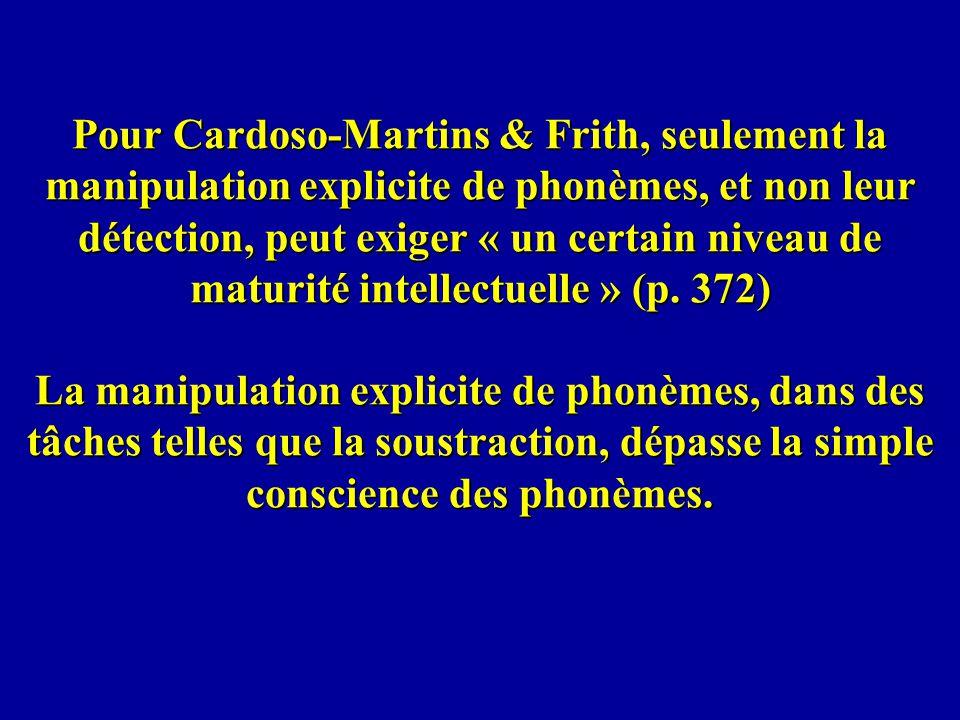 Pour Cardoso-Martins & Frith, seulement la manipulation explicite de phonèmes, et non leur détection, peut exiger « un certain niveau de maturité intellectuelle » (p.