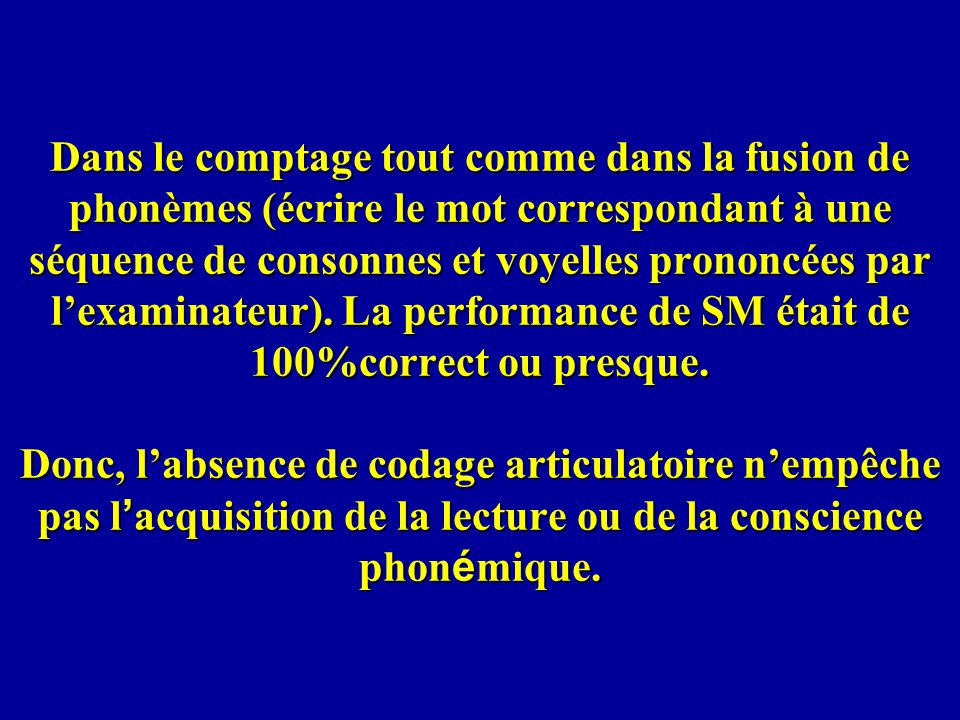Dans le comptage tout comme dans la fusion de phonèmes (écrire le mot correspondant à une séquence de consonnes et voyelles prononcées par l'examinateur).