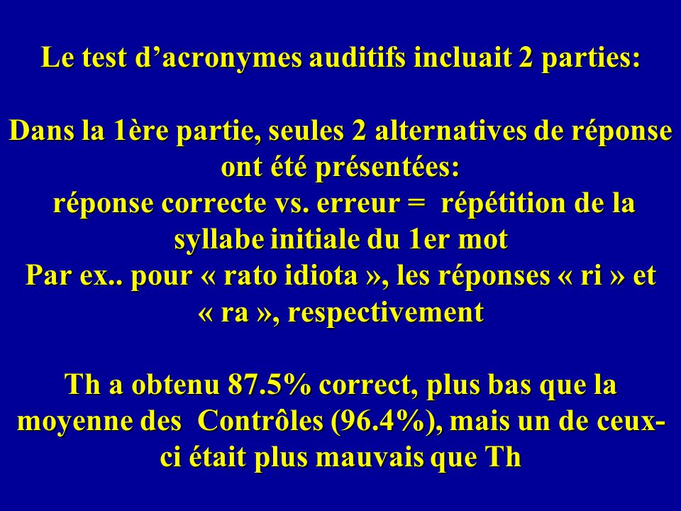 Le test d'acronymes auditifs incluait 2 parties: Dans la 1ère partie, seules 2 alternatives de réponse ont été présentées: réponse correcte vs.