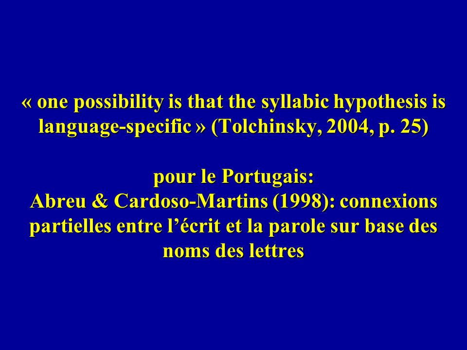 « one possibility is that the syllabic hypothesis is language-specific » (Tolchinsky, 2004, p.