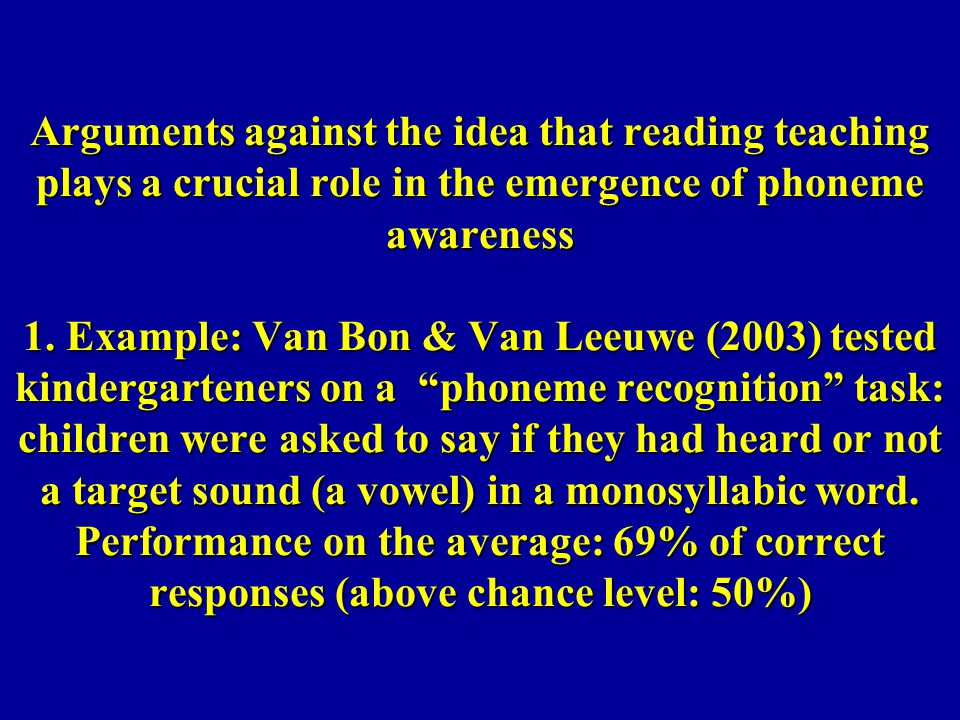 Arguments against the idea that reading teaching plays a crucial role in the emergence of phoneme awareness 1.