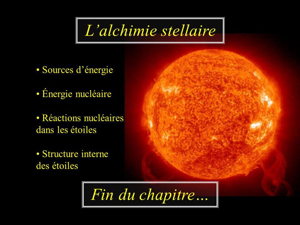 L'alchimie stellaire Fin du chapitre… • Sources d'énergie