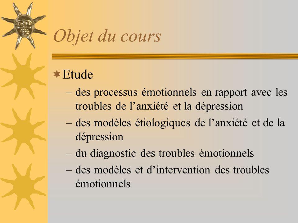 Objet du cours Etude. des processus émotionnels en rapport avec les troubles de l'anxiété et la dépression.