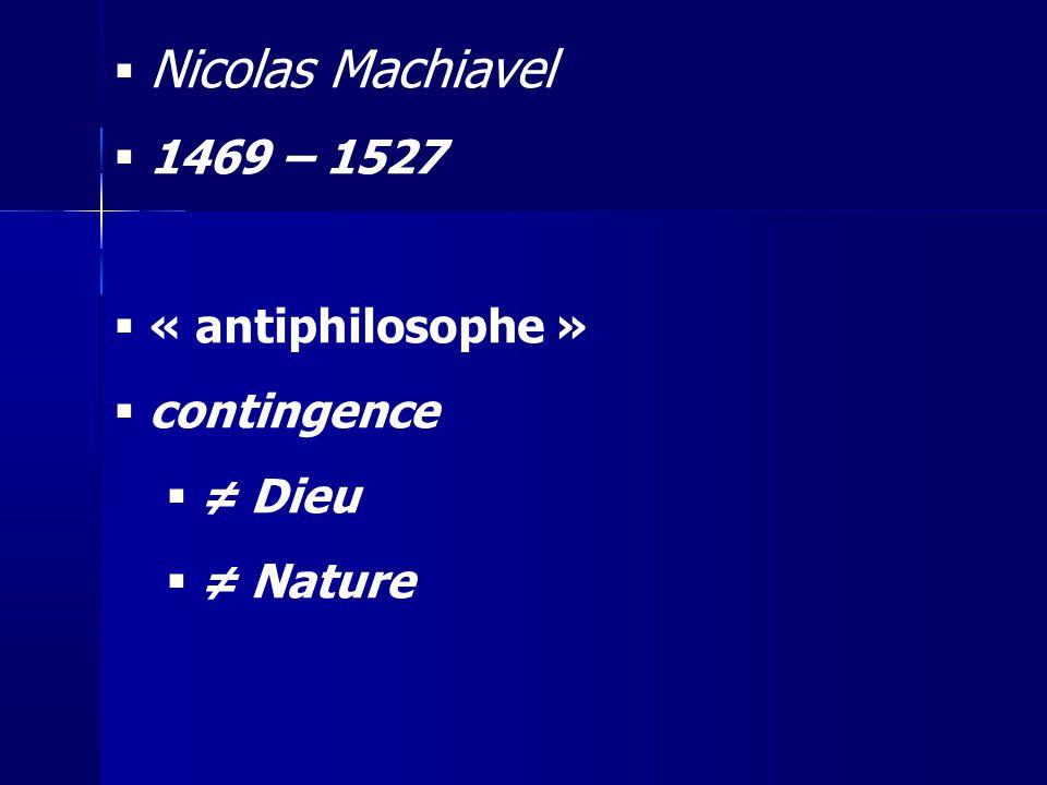 Nicolas Machiavel 1469 – 1527 « antiphilosophe » contingence ≠ Dieu