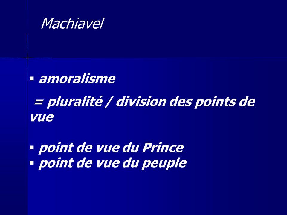 Machiavel amoralisme = pluralité / division des points de vue