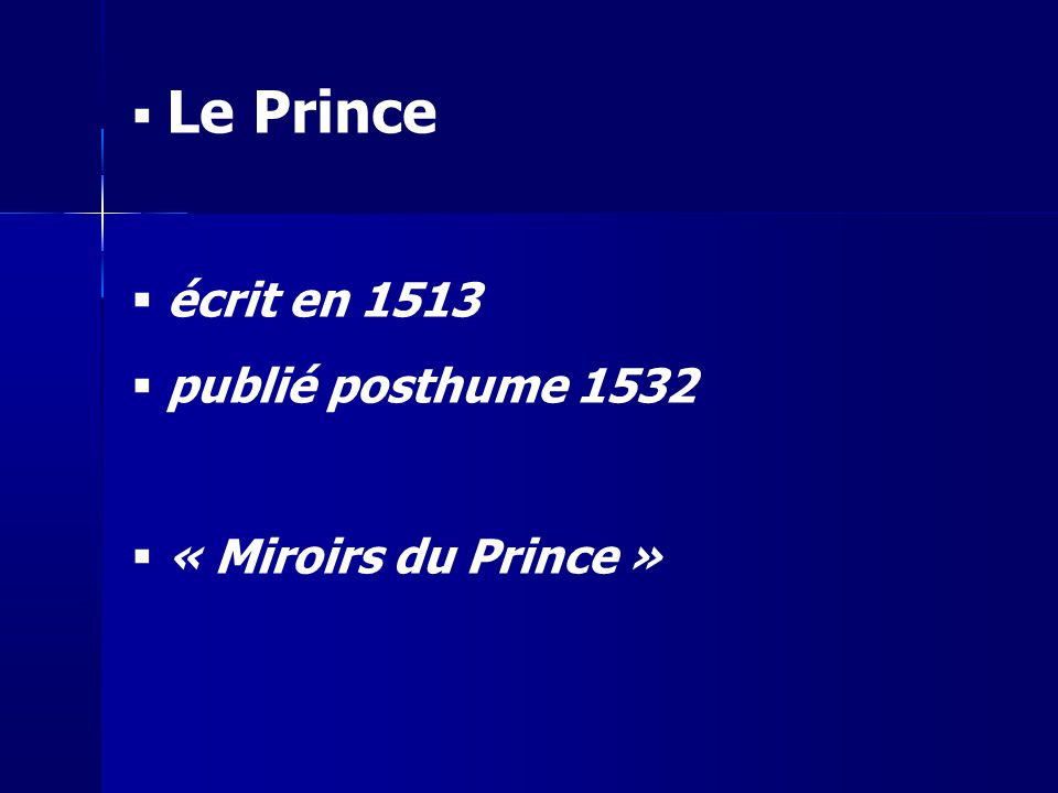 Le Prince écrit en 1513 publié posthume 1532 « Miroirs du Prince » 4