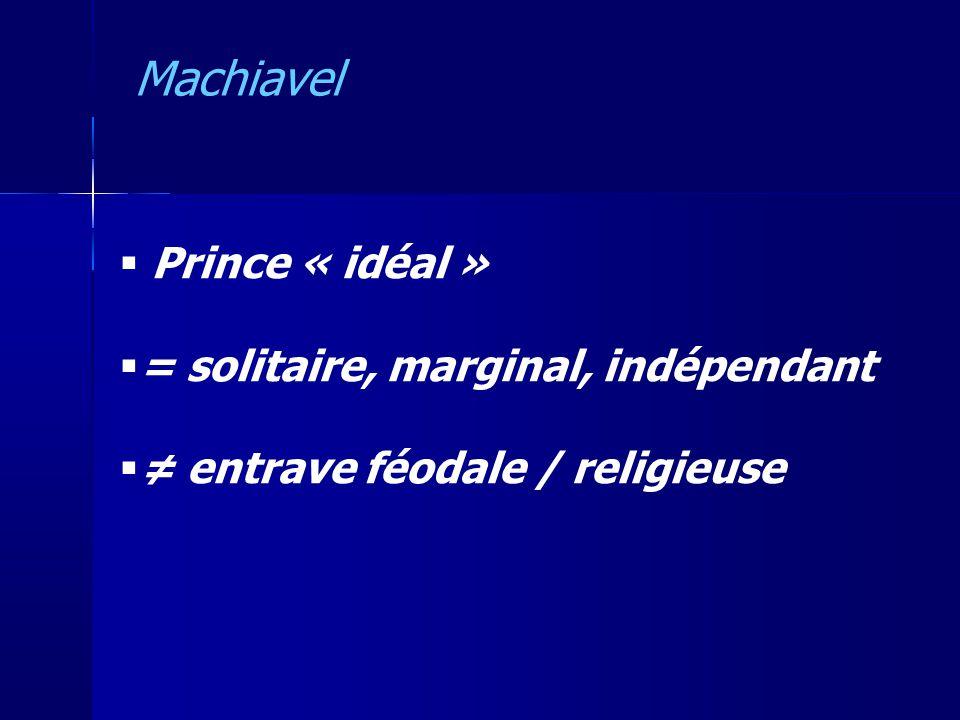 Machiavel Prince « idéal » = solitaire, marginal, indépendant