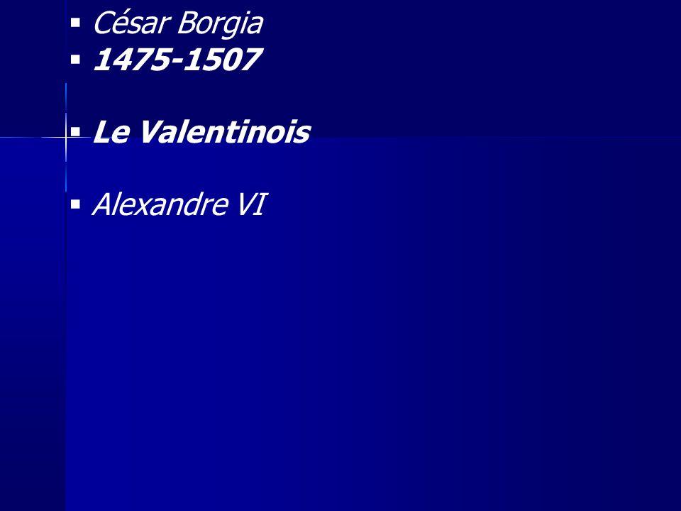 César Borgia 1475-1507 Le Valentinois Alexandre VI 45