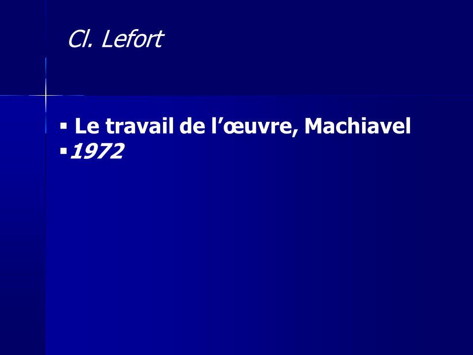 Cl. Lefort Le travail de l'œuvre, Machiavel 1972 52