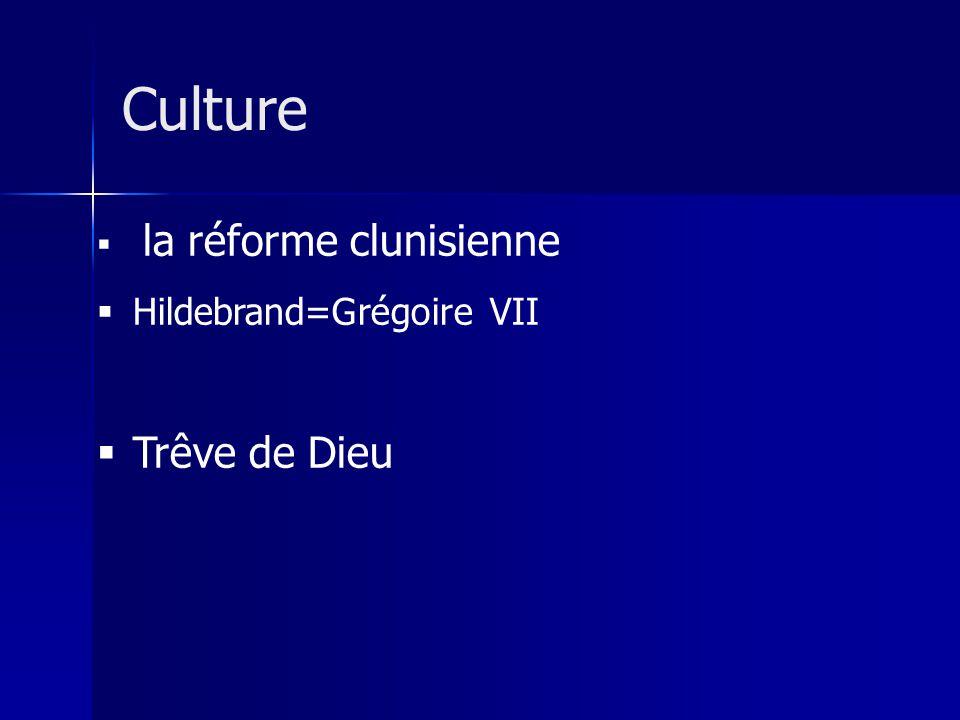 Culture la réforme clunisienne Hildebrand=Grégoire VII Trêve de Dieu