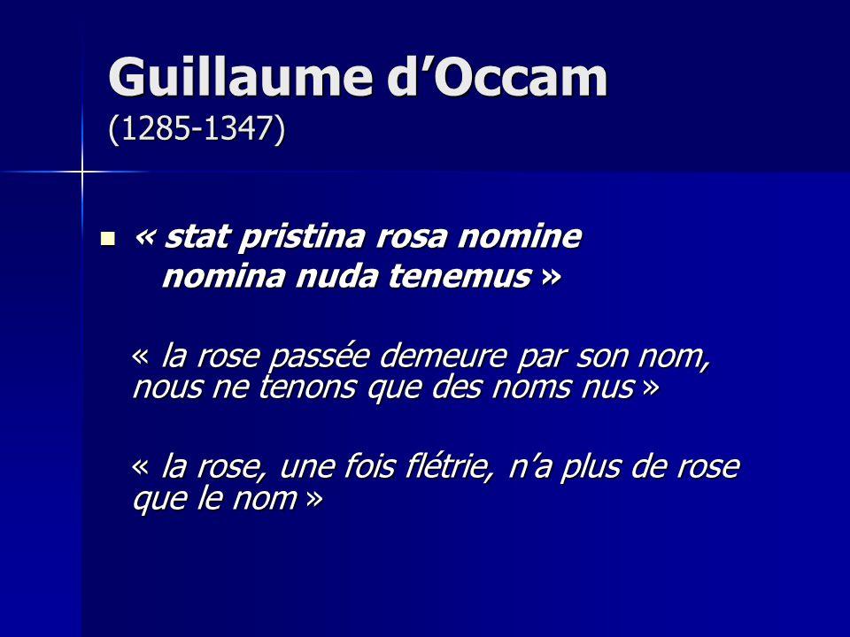 Guillaume d'Occam (1285-1347) « stat pristina rosa nomine