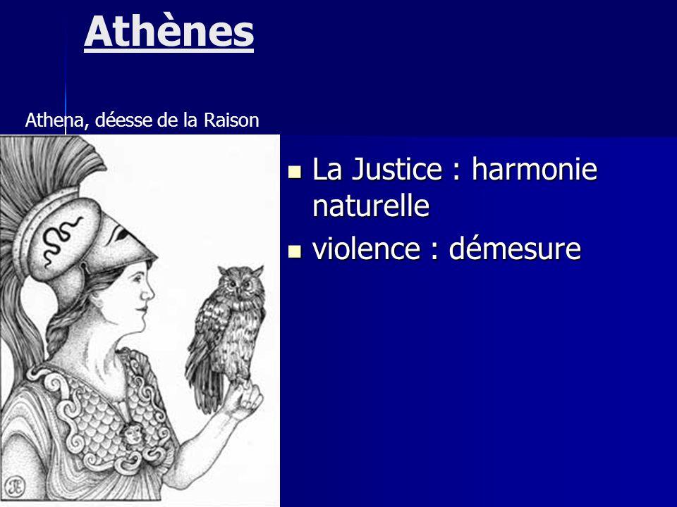 Athènes La Justice : harmonie naturelle violence : démesure