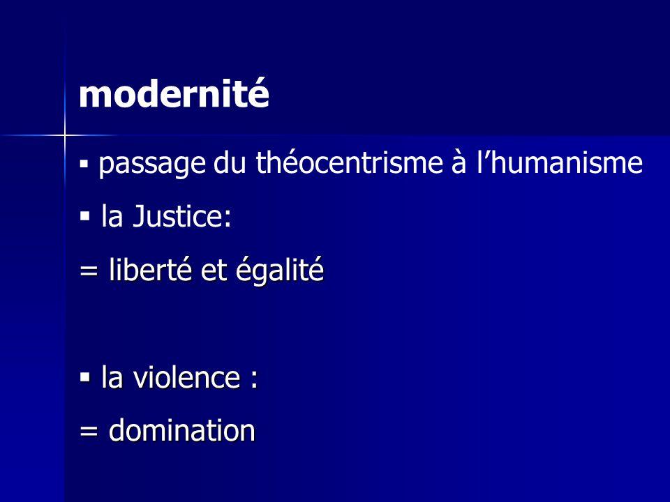 modernité la Justice: = liberté et égalité la violence : = domination